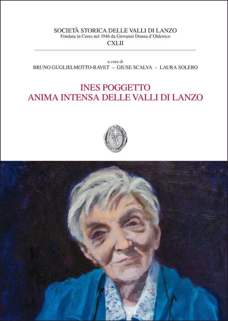 Ines Poggetto, anima intensa delle Valli di Lanzo. Atti del Convegno promosso da Città di Lanzo Torinese e Società Storica delle Valli di Lanzo