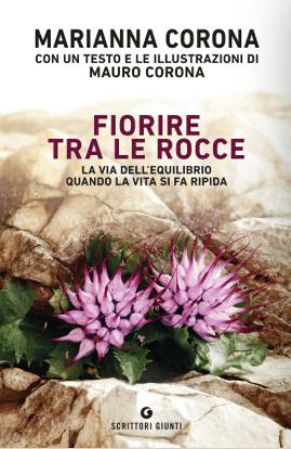"""Marianna Corona """"Fiorire tra le rocce. La via dell'equilibrio quando la vita si fa ripida"""" (Giunti, 408 pagine, 18 euro)"""
